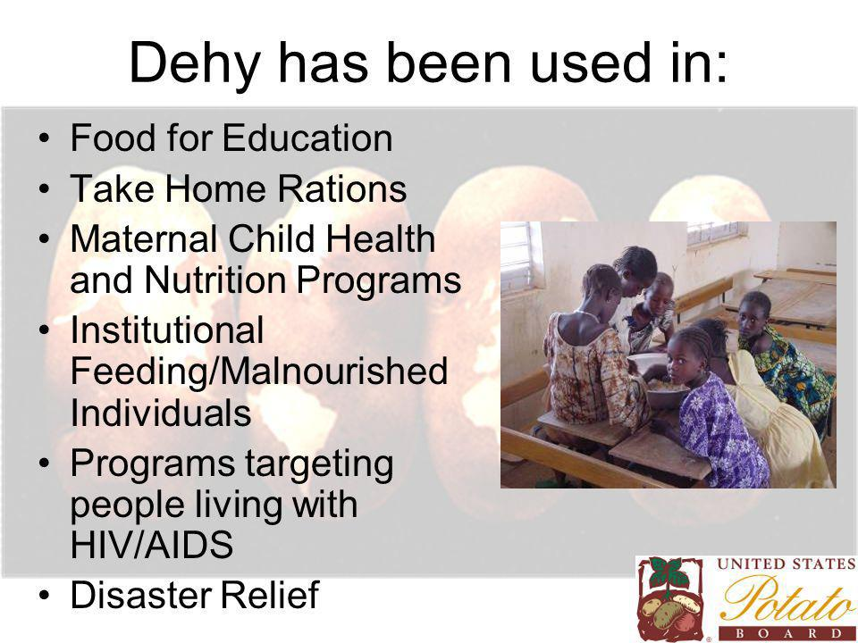 Dehy has been used in: Food for Education Take Home Rations Maternal Child Health and Nutrition Programs Institutional Feeding/Malnourished Individuals Programs targeting people living with HIV/AIDS Disaster Relief