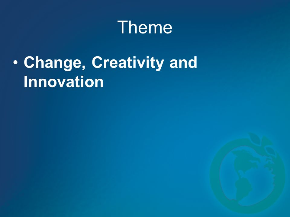 Theme Change, Creativity and Innovation