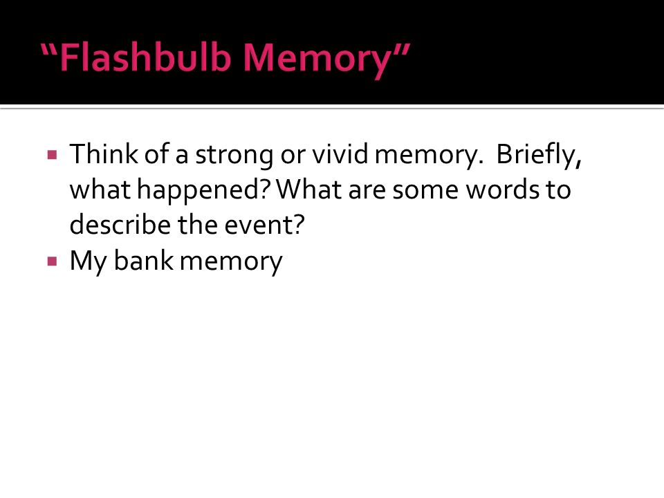Think of a strong or vivid memory. Briefly, what happened.