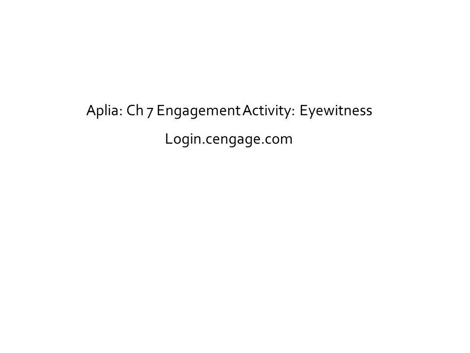 Aplia: Ch 7 Engagement Activity: Eyewitness Login.cengage.com