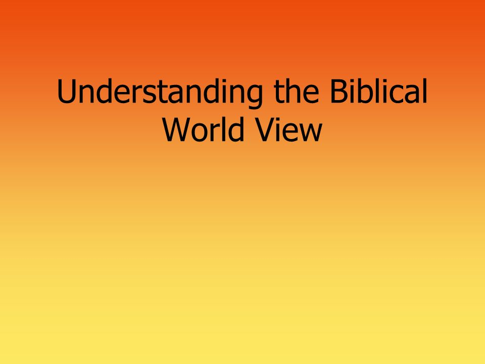 Understanding the Biblical World View