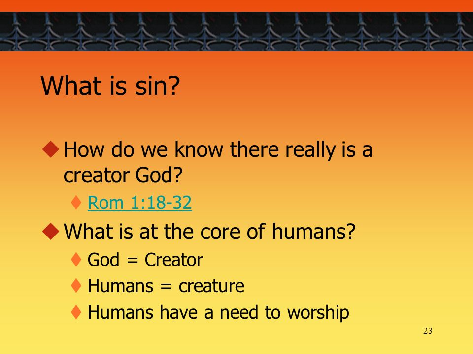 23 What is sin. How do we know there really is a creator God.