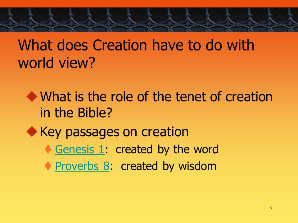 5 What does Creation have to do with world view.