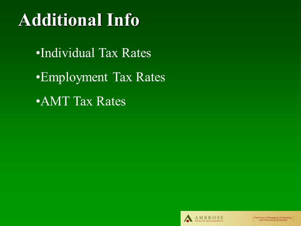 Additional Info Individual Tax Rates Employment Tax Rates AMT Tax Rates
