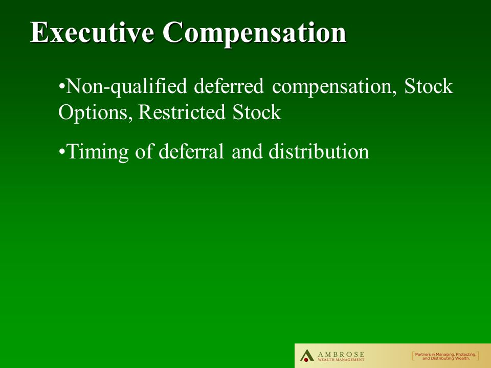 Executive Compensation Non-qualified deferred compensation, Stock Options, Restricted Stock Timing of deferral and distribution