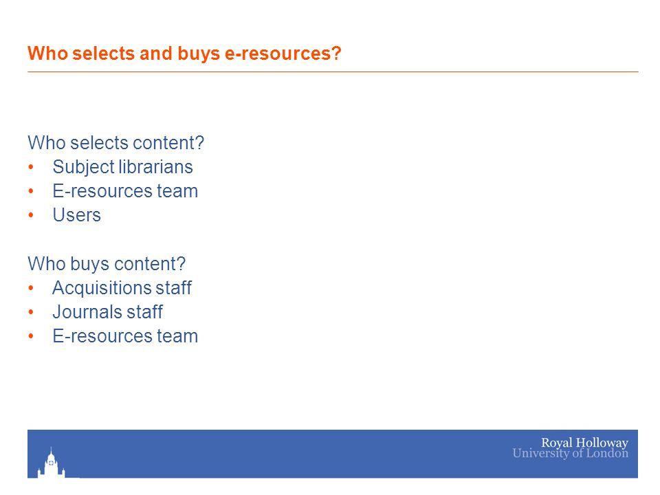 Who selects content. Subject librarians E-resources team Users Who buys content.