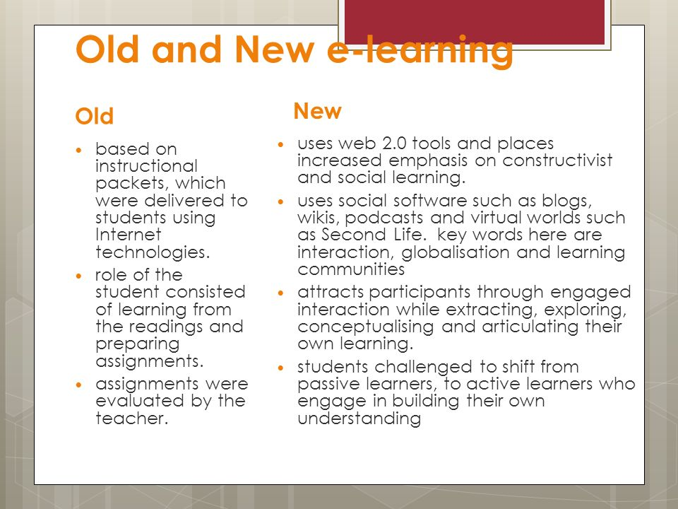Old and New e-learning Old based on instructional packets, which were delivered to students using Internet technologies.