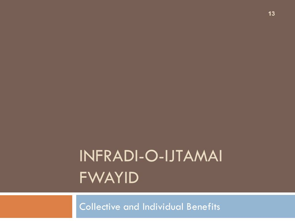 INFRADI-O-IJTAMAI FWAYID Collective and Individual Benefits 13