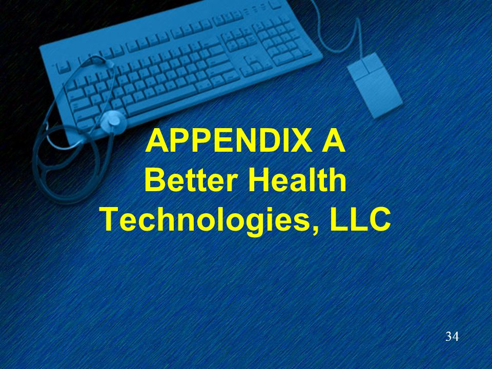 34 APPENDIX A Better Health Technologies, LLC