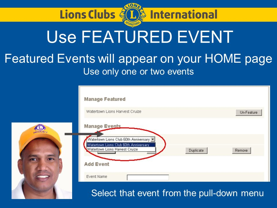 Use FEATURED EVENT Featured Events will appear on your HOME page Use only one or two events Select that event from the pull-down menu