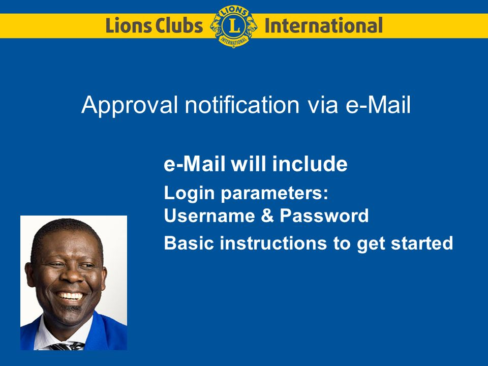 Approval notification via e-Mail e-Mail will include Login parameters: Username & Password Basic instructions to get started