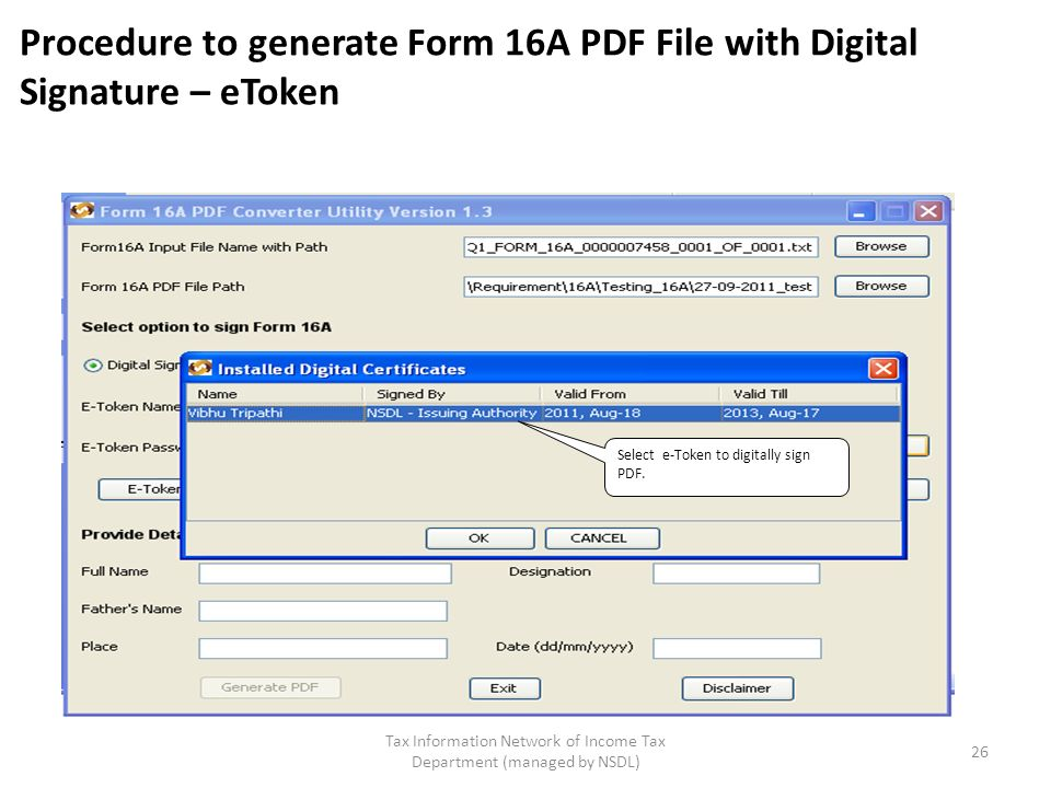 Tax Information Network of Income Tax Department (managed by NSDL) 26 Procedure to generate Form 16A PDF File with Digital Signature – eToken Select e-Token to digitally sign PDF.