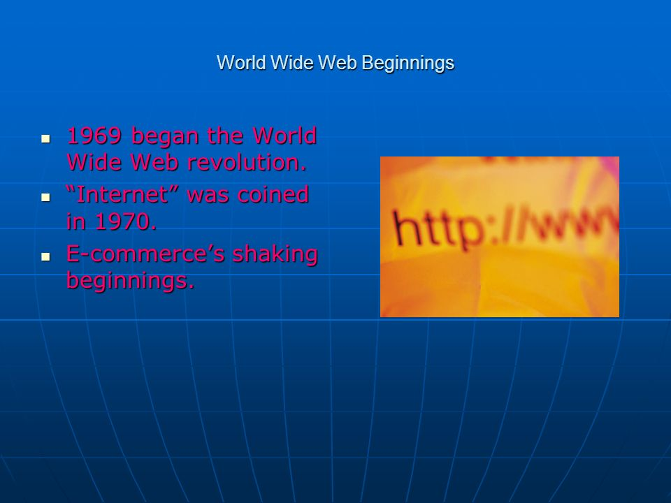 World Wide Web Beginnings 1969 began the World Wide Web revolution.