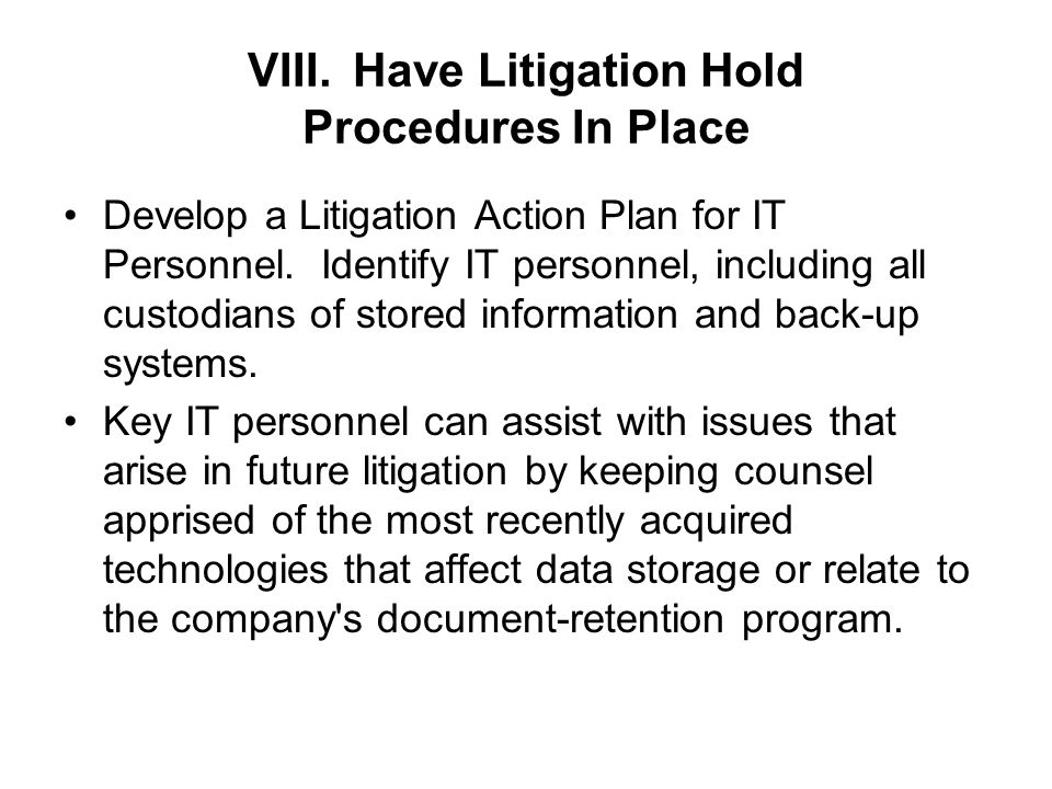VIII.Have Litigation Hold Procedures In Place Develop a Litigation Action Plan for IT Personnel.