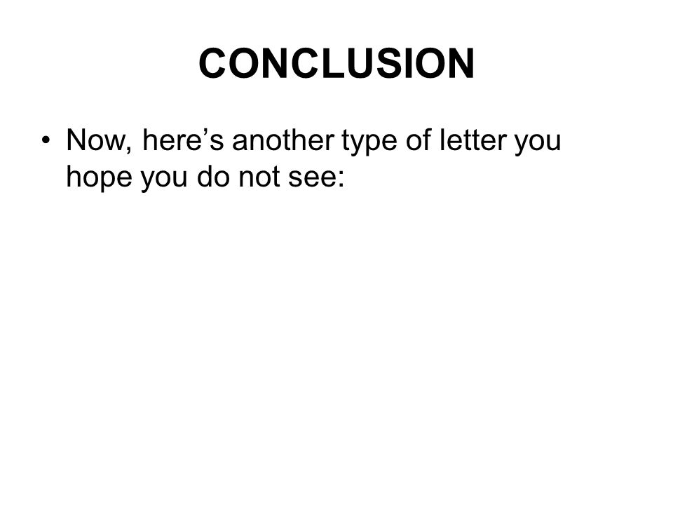 CONCLUSION Now, heres another type of letter you hope you do not see: