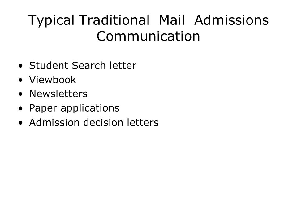 Typical Traditional Mail Admissions Communication Student Search letter Viewbook Newsletters Paper applications Admission decision letters