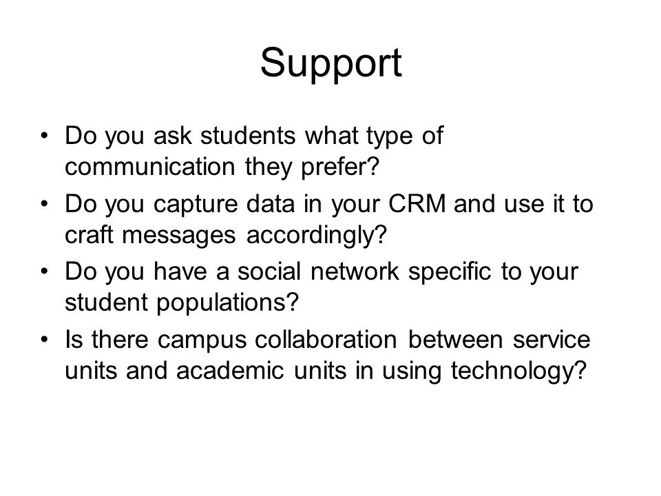Support Do you ask students what type of communication they prefer.