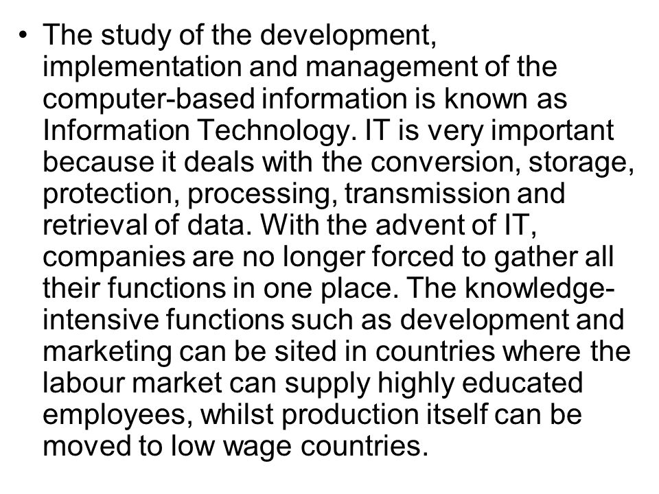 The study of the development, implementation and management of the computer-based information is known as Information Technology.