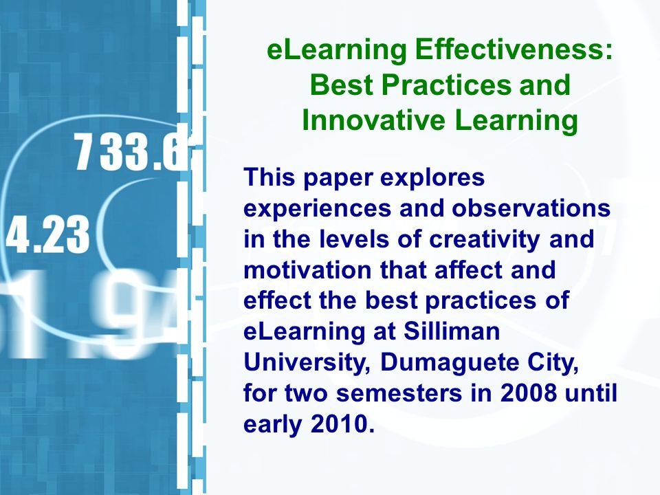 This paper explores experiences and observations in the levels of creativity and motivation that affect and effect the best practices of eLearning at Silliman University, Dumaguete City, for two semesters in 2008 until early 2010.