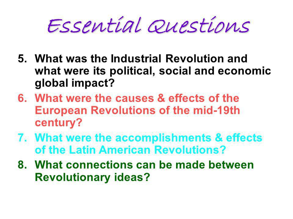5.What was the Industrial Revolution and what were its political, social and economic global impact.