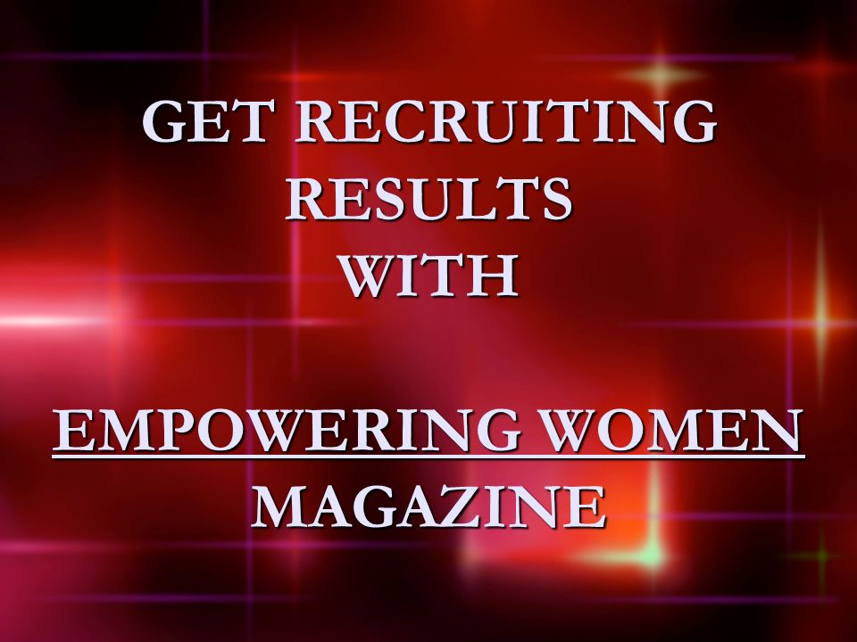GET RECRUITING RESULTS WITH EMPOWERING WOMEN MAGAZINE
