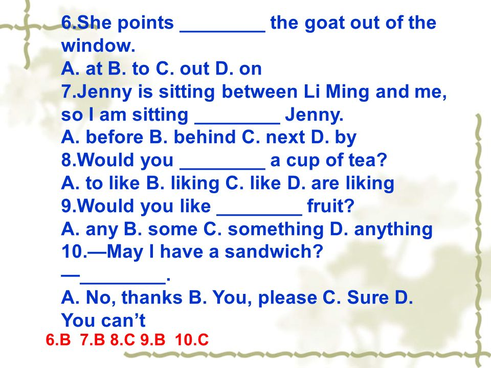 6.She points ________ the goat out of the window. A.