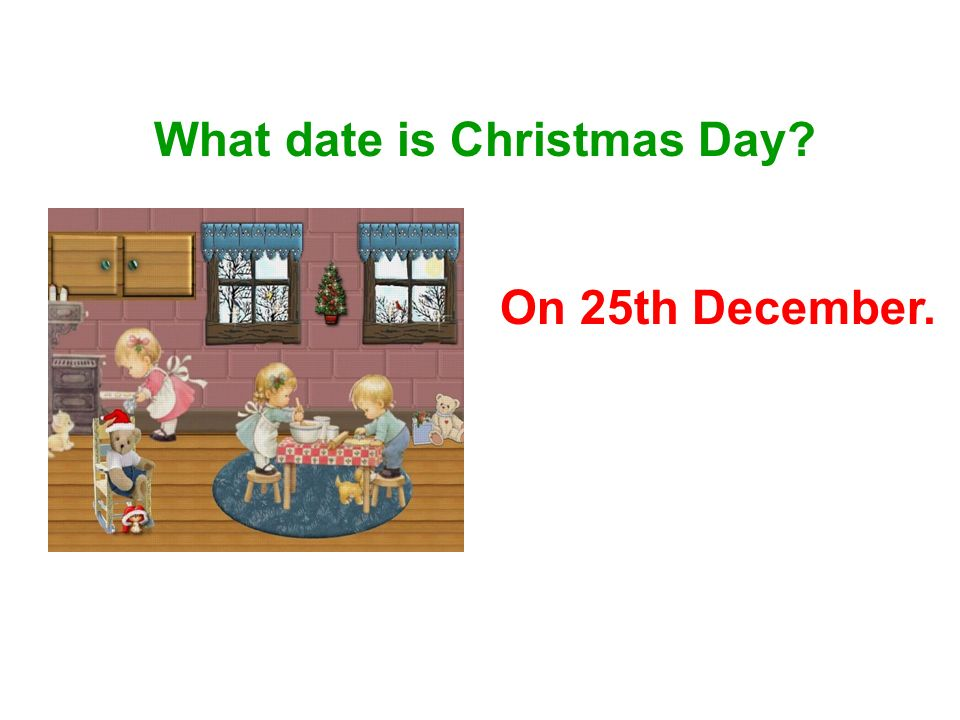 What date is Christmas Day On 25th December.