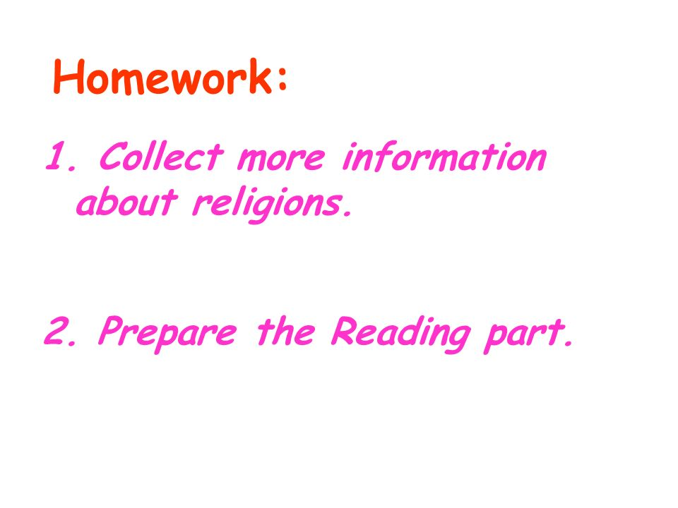 Homework: 1. Collect more information about religions. 2. Prepare the Reading part.