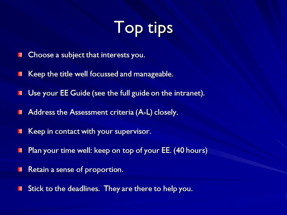 Top tips Choose a subject that interests you. Keep the title well focussed and manageable.