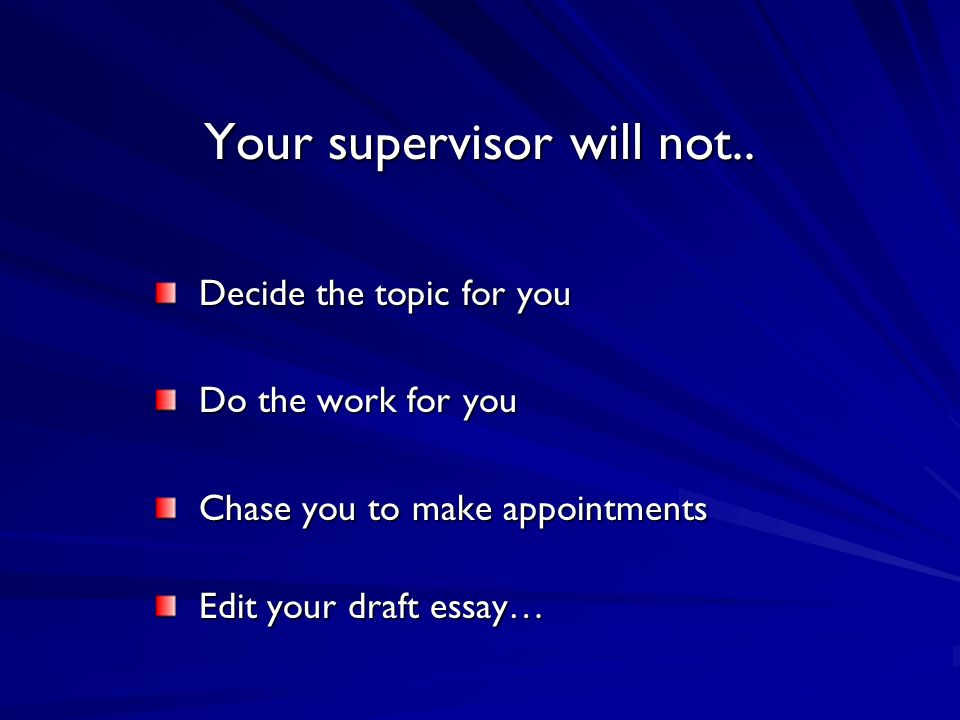 Your supervisor will not..