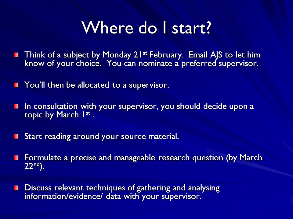 Where do I start. Think of a subject by Monday 21 st February.