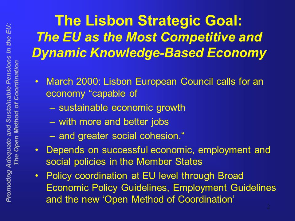 2 The Lisbon Strategic Goal: The EU as the Most Competitive and Dynamic Knowledge-Based Economy March 2000: Lisbon European Council calls for an economy capable of –sustainable economic growth –with more and better jobs –and greater social cohesion.