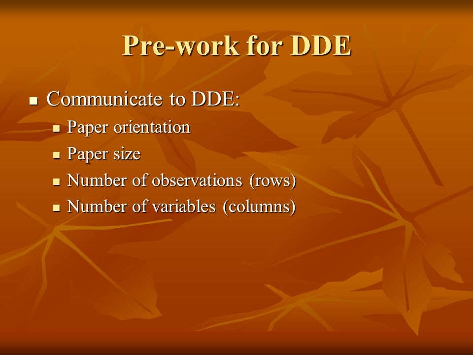 Pre-work for DDE Communicate to DDE: Communicate to DDE: Paper orientation Paper orientation Paper size Paper size Number of observations (rows) Number of observations (rows) Number of variables (columns) Number of variables (columns)