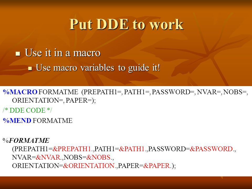 Put DDE to work Use it in a macro Use it in a macro Use macro variables to guide it.