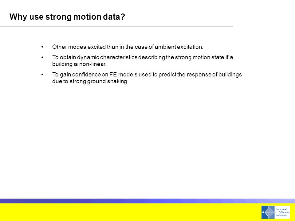 Why use strong motion data. Other modes excited than in the case of ambient excitation.