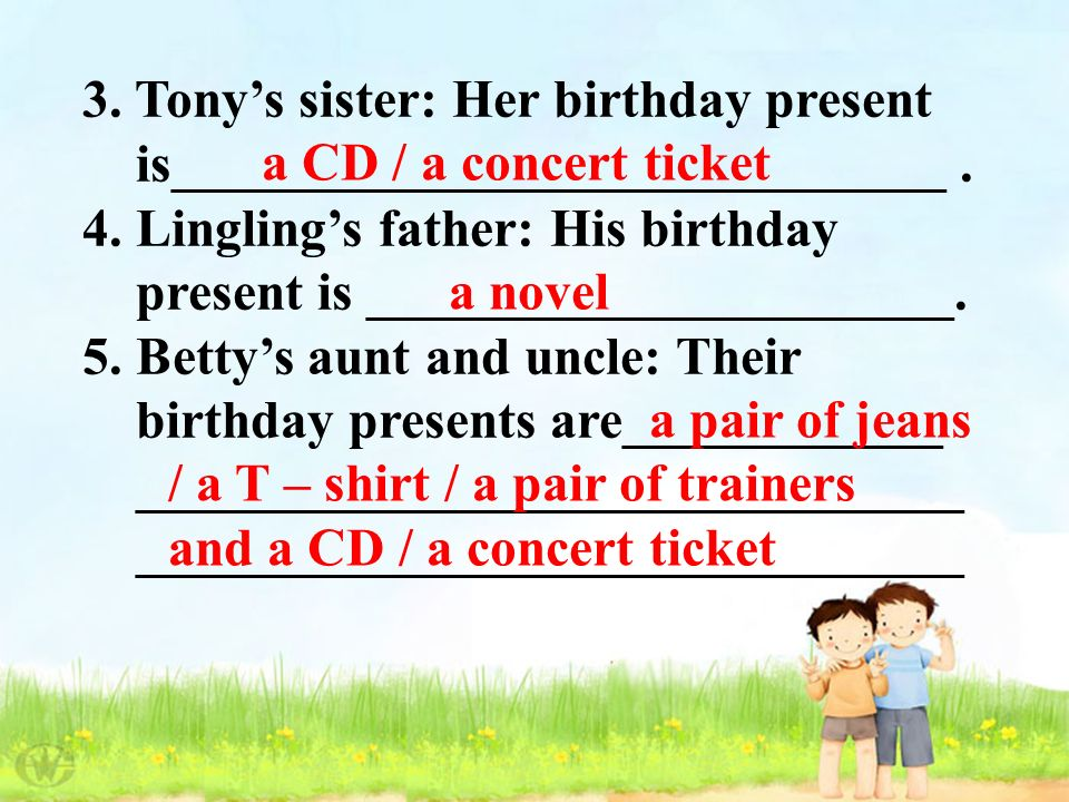 3. Tonys sister: Her birthday present is_____________________________.