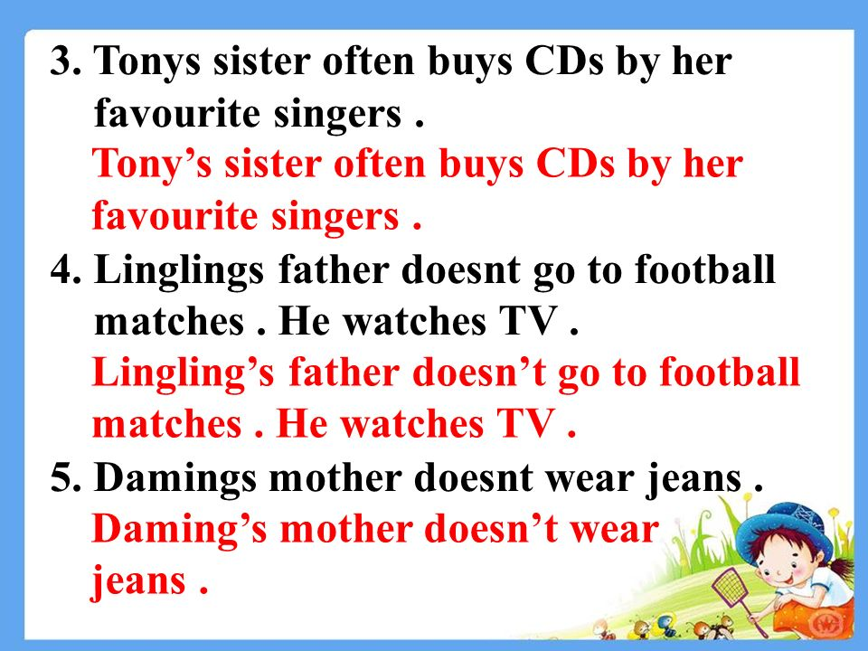 3. Tonys sister often buys CDs by her favourite singers.