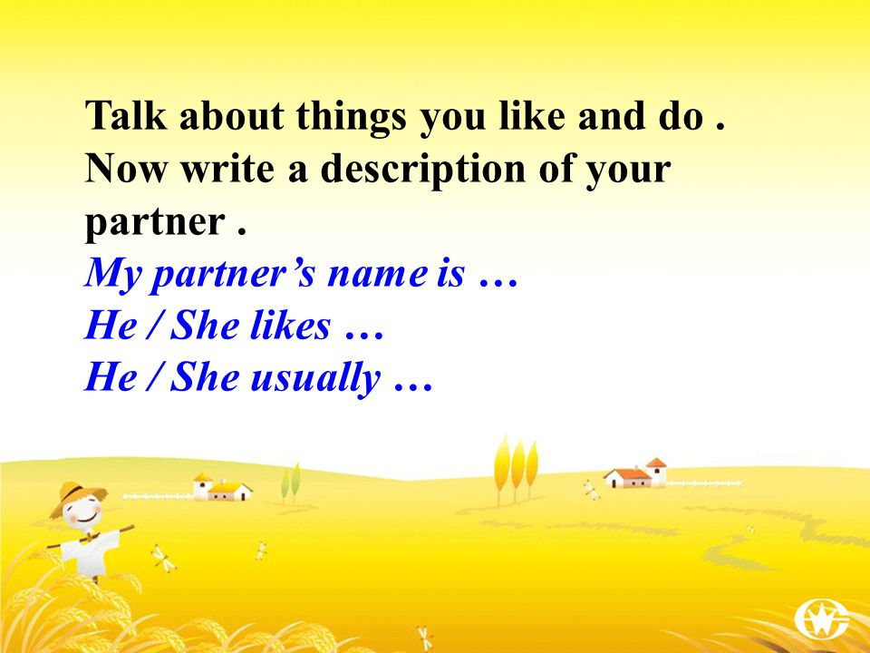 Talk about things you like and do. Now write a description of your partner.