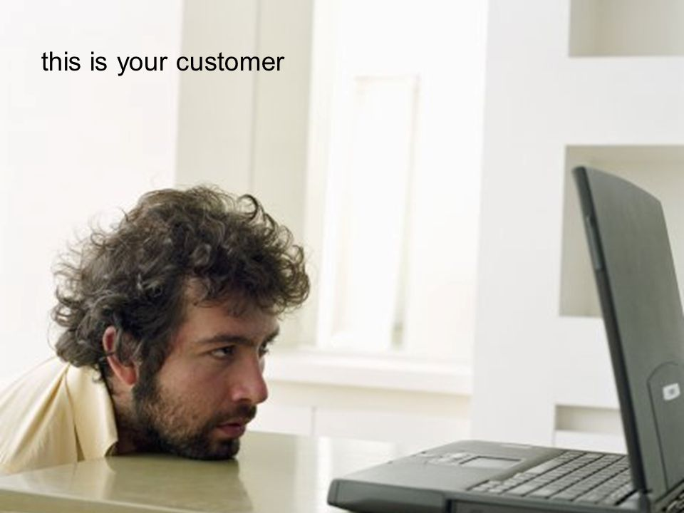 this is your customer
