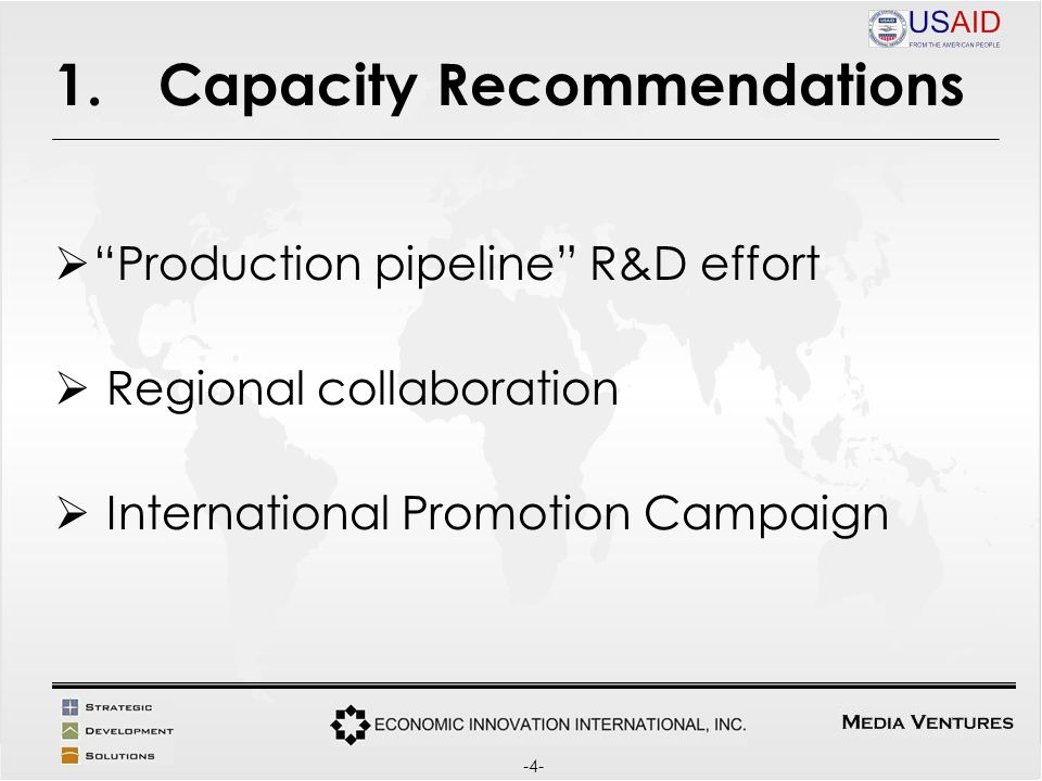 1.Capacity Recommendations Production pipeline R&D effort Regional collaboration International Promotion Campaign -4-