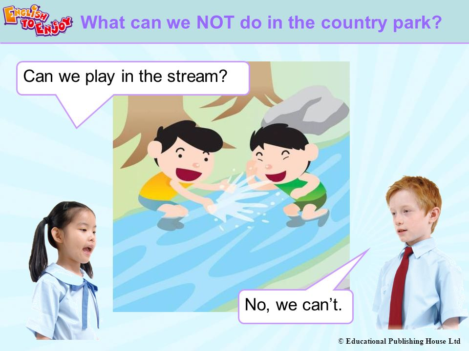© Educational Publishing House Ltd What can we NOT do in the country park.