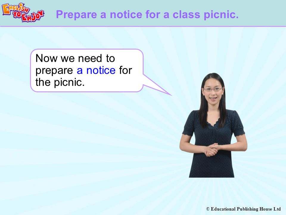 © Educational Publishing House Ltd Now we need to prepare a notice for the picnic.
