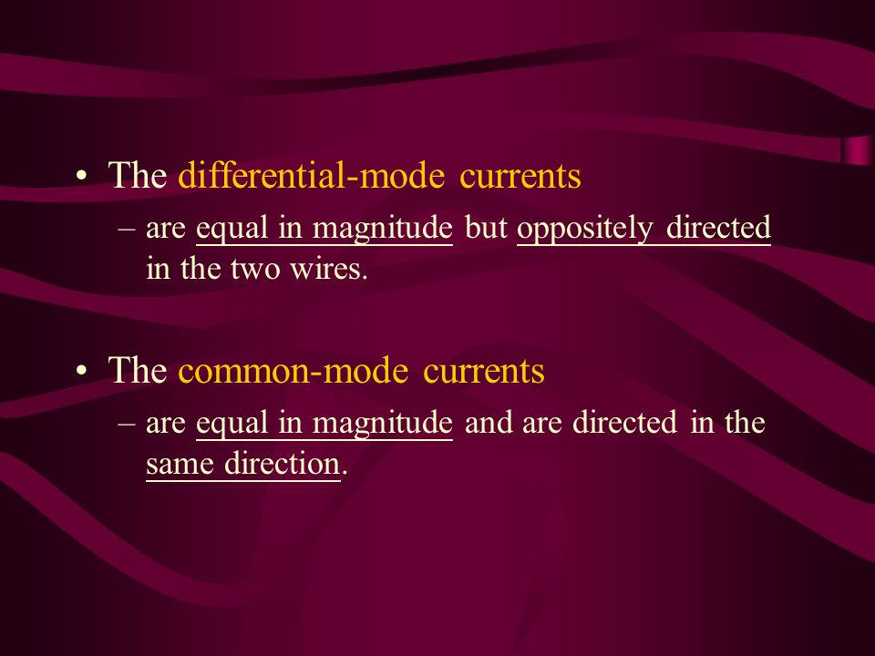 The differential-mode currents –are equal in magnitude but oppositely directed in the two wires.