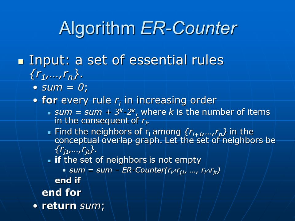 Algorithm ER-Counter Input: a set of essential rules {r 1,…,r n }.