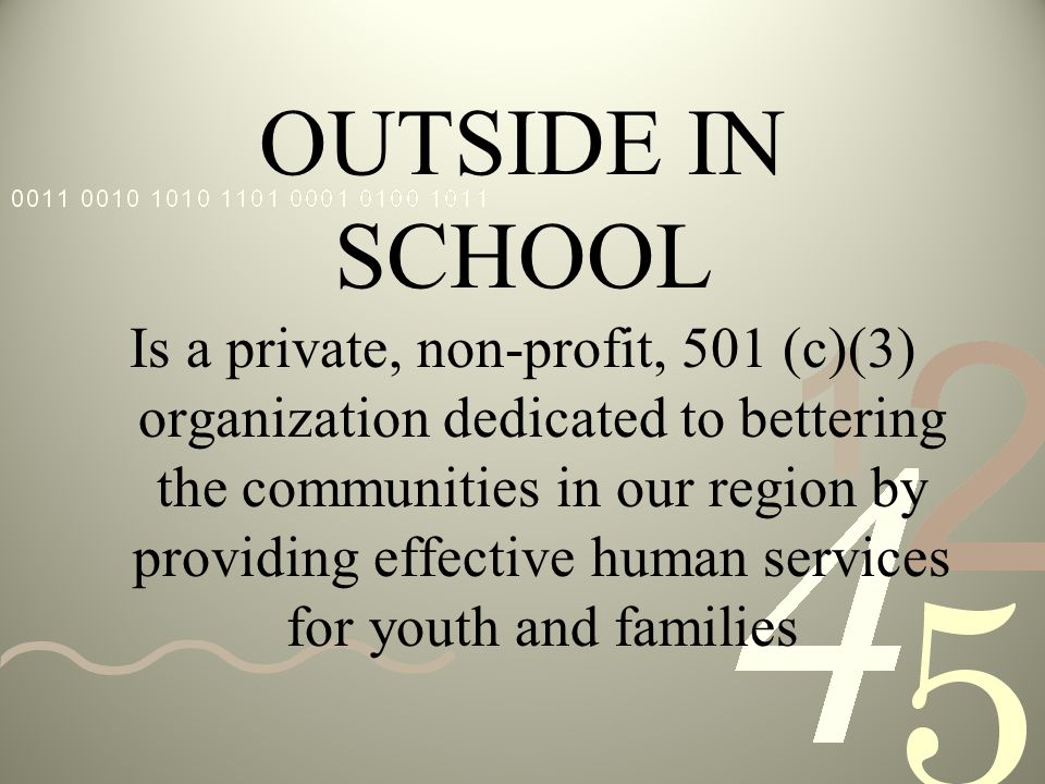 OUTSIDE IN SCHOOL Is a private, non-profit, 501 (c)(3) organization dedicated to bettering the communities in our region by providing effective human services for youth and families