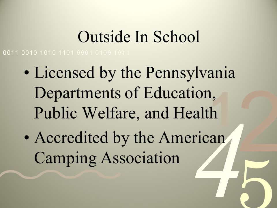 Outside In School Licensed by the Pennsylvania Departments of Education, Public Welfare, and Health Accredited by the American Camping Association