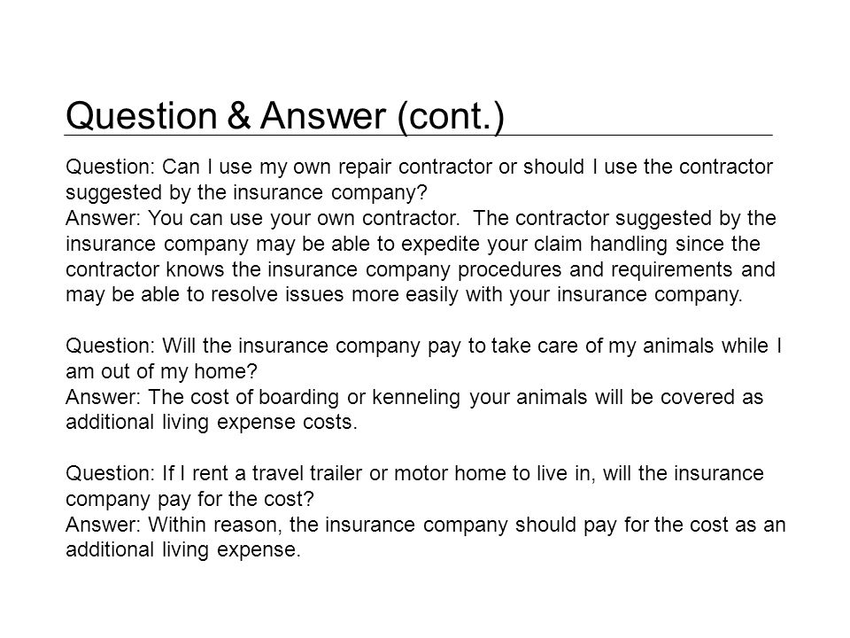 Question: Can I use my own repair contractor or should I use the contractor suggested by the insurance company.