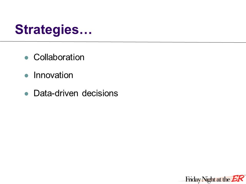 Strategies… Collaboration Innovation Data-driven decisions