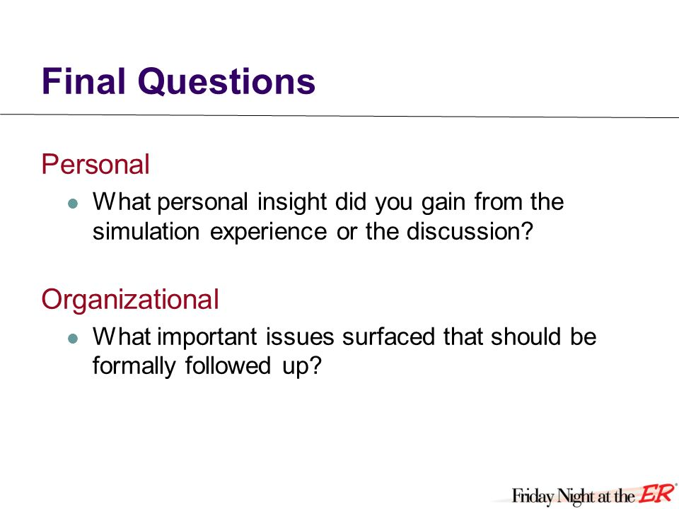 Final Questions Personal What personal insight did you gain from the simulation experience or the discussion.