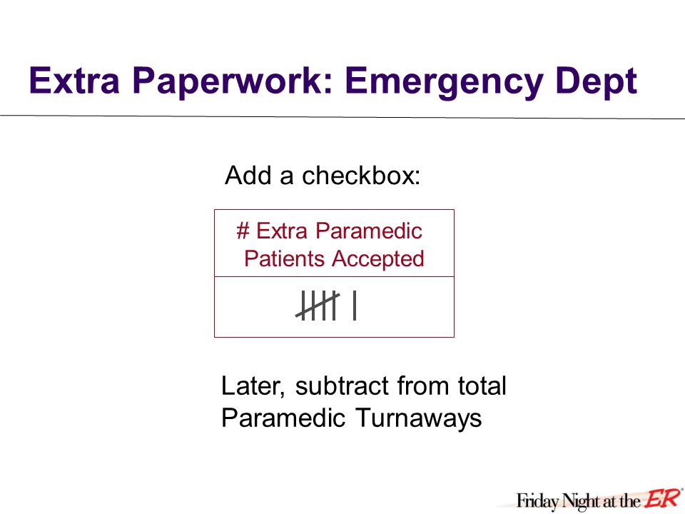 Extra Paperwork: Emergency Dept # Extra Paramedic Patients Accepted Add a checkbox: Later, subtract from total Paramedic Turnaways